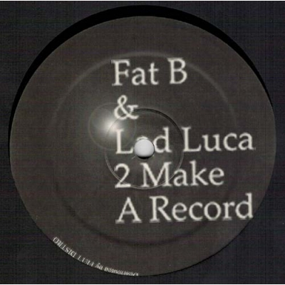 FAT B & LAD LUCA2 Make A Record