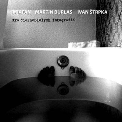 Imiafan, Martin Burlas, Ivan ŠtrpkaKrv Čiernobielych Fotografií