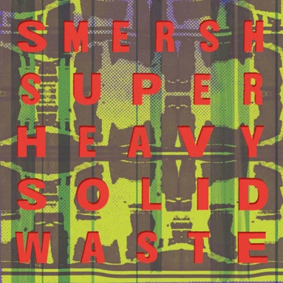 SMERSHSuper heavy solid waste