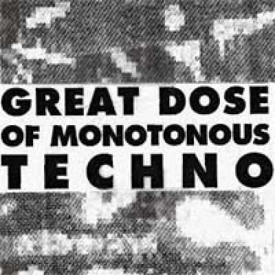 Great Dose Of Monotonous Techno