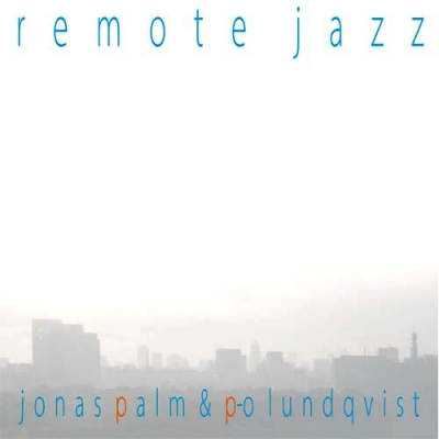 JONAS PALM & P.O. LUNDQVISTRemote Jazz