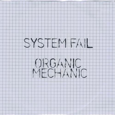 System Fail / Organic Mechanic