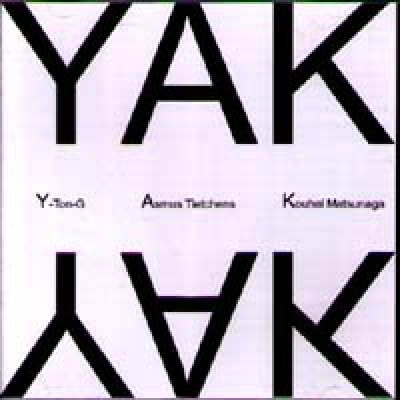 ASMUS TIETCHENS/KOUHEI MATSUNGA/Y-TON-G YAK
