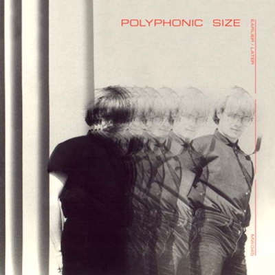 POLYPHONIC SIZEEarlier / Later